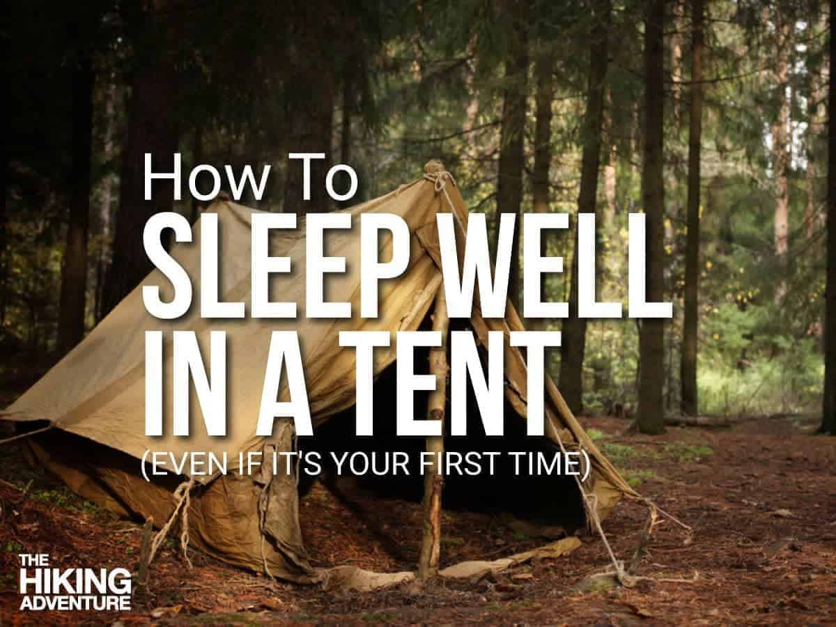 camping sleeping tips how to sleep well in a tent