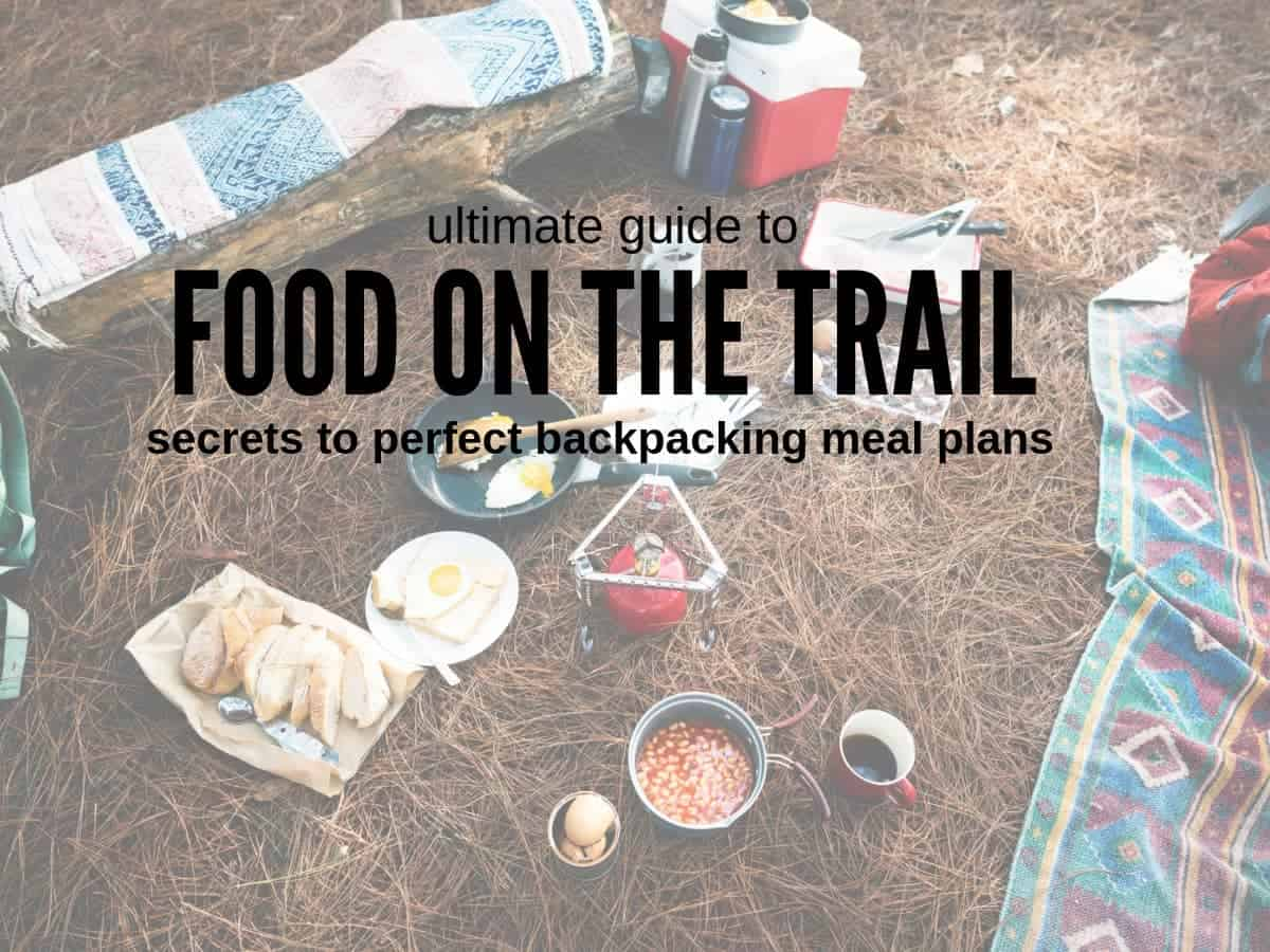 Ultimate Guide to Backpacking Meal Planning  Secrets to Tasty Trail Food a2b111e81a
